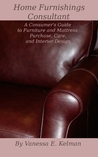 Home Furnishings Consultant: A Consumer's Guide to Furniture and Mattress Purchase, Care, and Interior Design