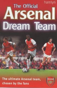 The Official Arsenal Dream Team by Adam Ward