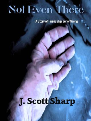Not Even There by J. Scott Sharp
