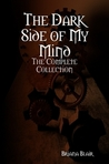 The Dark Side of My Mind - The Complete Collection by Briana Blair