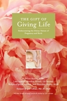 The Gift of Giving Life: Rediscovering the Divine Nature of Pregnancy and Birth
