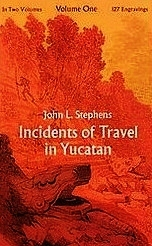 Incidents of Travel in Yucatan, Vol 1 by John Lloyd Stephens