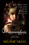 Metamorphosis: Three Fantastic Stories of Strong Women and the Transforming Power of Love