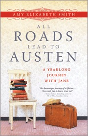 All Roads Lead to Austen: A Yearlong Journey with Jane