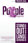 Purple Squirrel: Stand Out, Land Interviews and Master the Modern Job Market