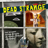 Dead Strange: The Bizarre Truths Behind 50 Unexplained Mysteries