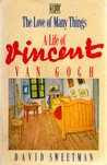 The Love of Many Things: A Life of Vincent van Gogh