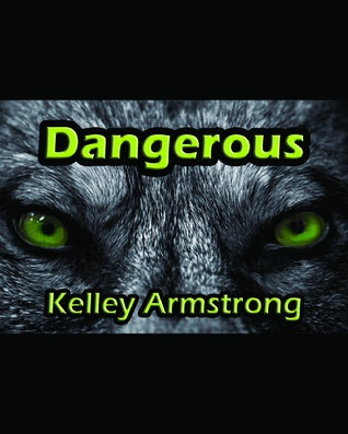 Dangerous by Kelley Armstrong