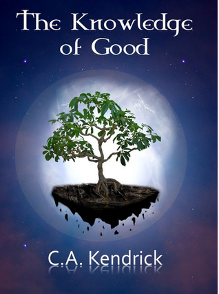 The knowledge of good by C.A Kendrick