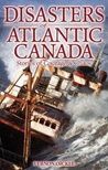 Disasters of Atlantic Canada: Stories of Courage and Chaos