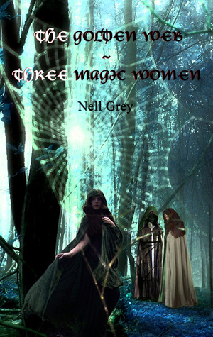 The Golden Web ~ Three Magic Women by Nell Grey