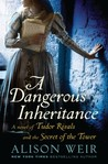 A Dangerous Inheritance: A Novel of Tudor Rivals and the Secret of the Tower