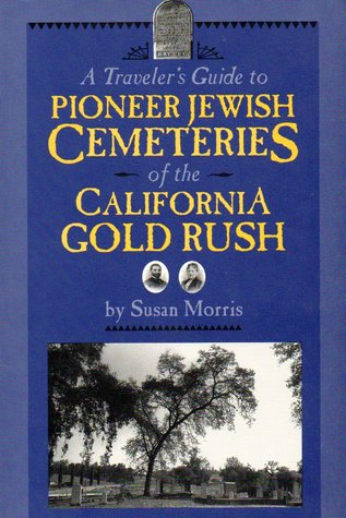 A Traveler's Guide to Pioneer Jewish Cemeteries of the Califo... by Susan    Morris