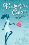 Practice Cake (Life in Saltwater City, #1)