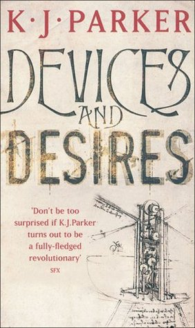 Devices and Desires by K.J. Parker