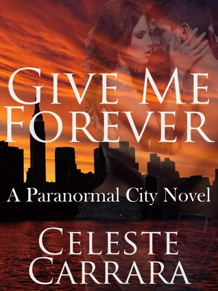 Give Me Forever by Celeste Carrara