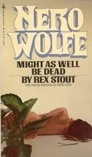 Might as Well Be Dead by Rex Stout