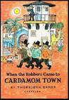 When the Robbers Came to Cardamom Town