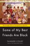 Some of My Best Friends Are Black: The Strange Story of Integration in America