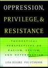 Oppression, Privilege, and Resistance: Theoretical Perspectives on Racism, Sexism, and Heterosexism