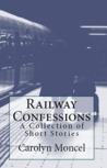 Railway Confessions - A Collection of Short Stories