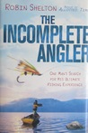 The Incomplete Angler: One Man's Search for His Ultimate Fishing Experience