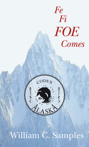 Fe Fi FOE Comes by William C. Samples