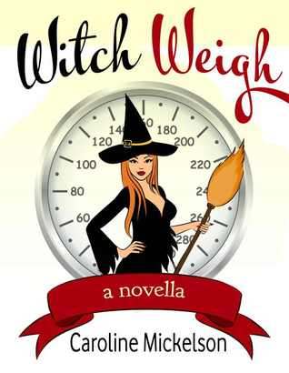 Witch Weigh by Caroline Mickelson