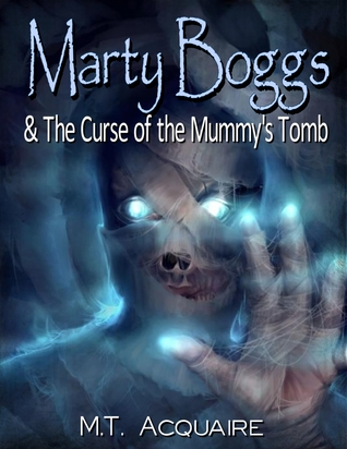 Marty Boggs and the Curse of the Mummy's Tomb by M.T. Acquaire