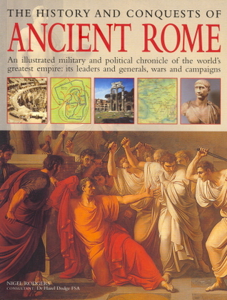 The History and Conquests of Ancient Rome by Nigel Rodgers