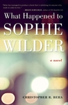 What Happened to Sophie Wilder by Christopher R. Beha