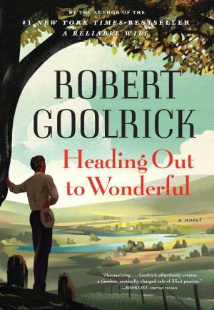Heading Out to Wonderful by Robert Goolrick