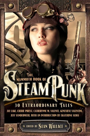 The Mammoth Book of Steampunk by Sean Wallace