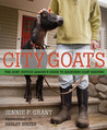 City Goats: The Goat Justice League's Guide to Backyard Goat Keeping