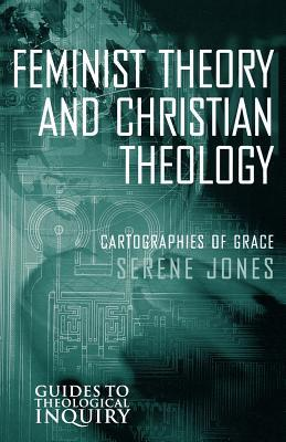 Feminist Theory and Christian Theology (Guides to Theological Inquiry): Cartographies of Grace