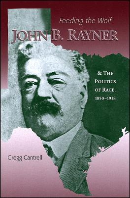 Feeding the Wolf: John B. Rayner and the Politics of Race, 1850-1918