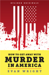 How to Get Away With Murder in America