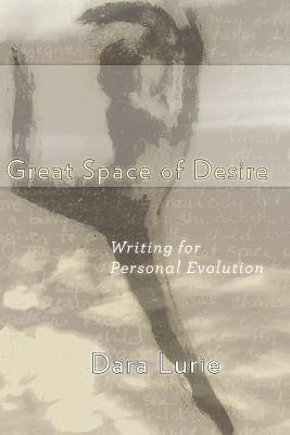 Great Space of Desire: Writing for Personal Evolution