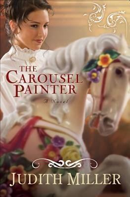 The Carousel Painter by Judith McCoy Miller