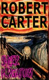 Sheer Purgatory by Robert    Carter