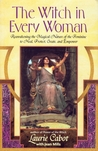 The Witch in Every Woman: Reawakening the Magical Nature of the Feminine to Heal, Protect, Create, and Empower