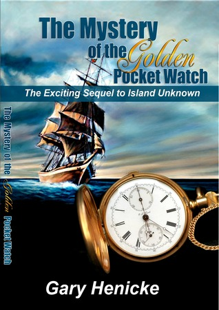 The Mystery of the Golden Pocket Watch by Gary Henicke