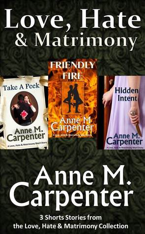 Love, Hate & Matrimony Short Story Collection, Volume 1 by Anne M. Carpenter