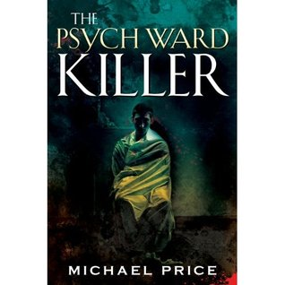 The Psych Ward Killer by Michael Price