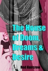 The House of Doom, Dreams and Desire