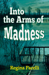 Into the Arms of Madness by Regina Pacelli