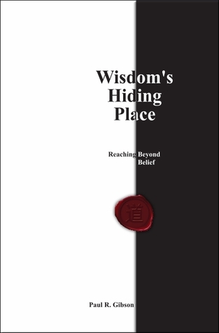 Wisdom's Hiding Place by Paul R. Gibson