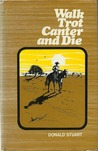 Walk Trot Canter and Die by Donald Stuart