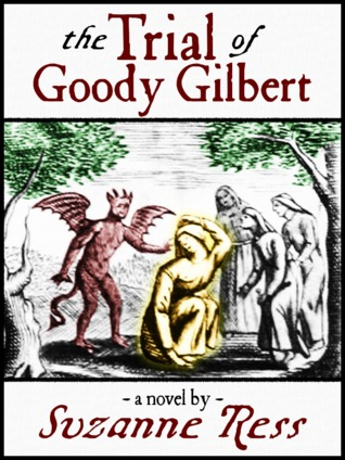 The Trial of Goody Gilbert by Suzanne Ress