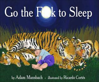 Go the Fuck to Sleep by Adam Mansbach